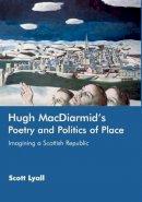 Lyall, Scott - Hugh MacDiarmid's Poetry and Politics of Place: Imagining a Scottish Republic - 9780748623341 - V9780748623341