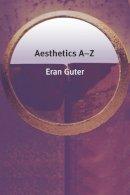 Guter, Eran - Aesthetics A-Z (Philosophy A-Z) - 9780748623402 - V9780748623402