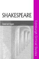 Egan, Gabriel - Shakespeare (Edinburgh Critical Guides to Literature) - 9780748623723 - V9780748623723