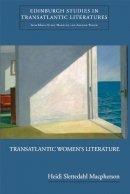Macpherson, Heidi Slettedahl - Transatlantic Women's Literature (Edinburgh Critical Studies in Transatlantic Literature) - 9780748624454 - V9780748624454