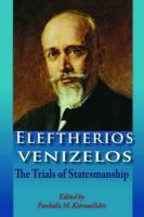Kitromilides, Paschalis M - Eleftherios Venizelos: The Trials of Statesmanship - 9780748624782 - V9780748624782