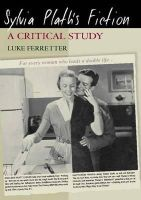 Ferretter, Luke - Sylvia Plath's Fiction: A Critical Study - 9780748625093 - V9780748625093