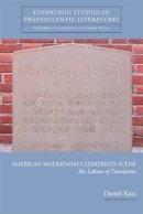 Katz, Daniel - American Modernism's Expatriate Scene: The Labour of Translation (Edinburgh Critical Studies in Transatlantic Literature) - 9780748625260 - V9780748625260