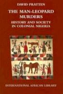 David Pratten - The Man-Leopard Murders: History and Society in Colonial Nigeria (International African Library) - 9780748625536 - V9780748625536