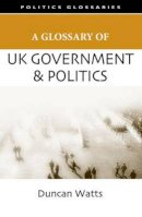 Watts, Duncan - A Glossary of UK Government and Politics (Politics Glossaries) - 9780748625550 - V9780748625550