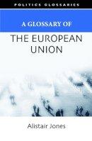 Jones, Alistair - A Glossary of the European Union (Politics Glossaries) - 9780748625765 - V9780748625765