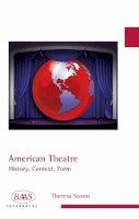 Saxon, Theresa - American Theatre: History, Context, Form (BAAS Paperbacks) - 9780748625925 - V9780748625925