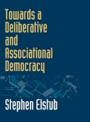 Elstub, Stephen - Towards a Deliberative and Associational Democracy - 9780748627394 - V9780748627394