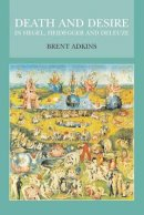 Brent Adkins - Death and Desire in Hegel, Heidegger and Deleuze - 9780748627967 - V9780748627967