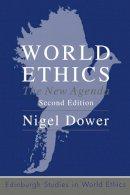 Dower, Nigel - World Ethics: The New Agenda (Edinburgh Studies in World Ethics) - 9780748632701 - V9780748632701