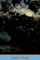 Hogg, James - A Queer Book (Collected Works of James Hogg) - 9780748632916 - V9780748632916