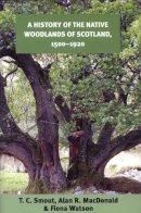 T.C. Smout, Alan R. MacDonald, Fiona Watson - A History of the Native Woodlands of Scotland, 1500-1920 - 9780748632947 - V9780748632947