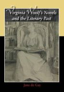 de Gay, Jane de - Virginia Woolf's Novels and the Literary Past - 9780748633029 - V9780748633029