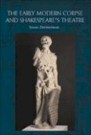 Zimmerman, Susan - The Early Modern Corpse and Shakespeare's Theatre - 9780748633630 - V9780748633630