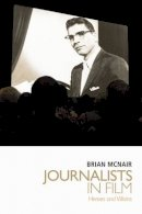 McNair, Brian - Journalists in Film: Heroes and Villains - 9780748634477 - V9780748634477