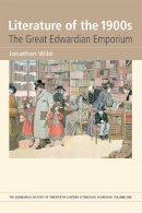 Wilde, Jonathan - Literature of the 1900s: The Great Edwardian Emporium (Edinburgh History of Twentieth-Century Literature in Britain) - 9780748635061 - V9780748635061
