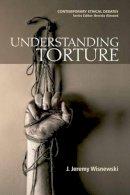 Wisnewski, J. Jeremy - Understanding Torture (Contemporary Ethical Debates) - 9780748635375 - V9780748635375