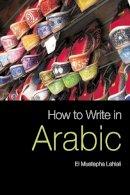 Lahlali, El Mustapha - How to Write in Arabic - 9780748635887 - V9780748635887