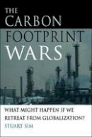 Sim, Stuart - The Carbon Footprint Wars: What Might Happen If We Retreat From Globalization? - 9780748637669 - V9780748637669