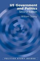 Storey, William - U.S. Government and Politics, Second Edition (Politics Study Guides) - 9780748638802 - V9780748638802