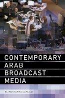 Lahlali, El Mustapha - Contemporary Arab Broadcast Media - 9780748639090 - V9780748639090