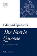 Zurcher, Andrew - Edmund Spenser's The Faerie Queene: A Reading Guide (Reading Guides to Long Poems) - 9780748639571 - V9780748639571