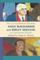 Susan R. Wilson - The Correspondence Between Hugh MacDiarmid and Sorley MacLean: An Annotated Edition - 9780748639809 - V9780748639809