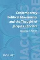 May, Todd - Contemporary Political Movements and the Thought of Jacques Rancière: Equality in Action - 9780748639830 - V9780748639830