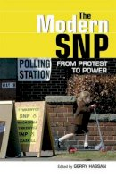Gerry Hassan - The Modern SNP: From Protest to Power - 9780748639915 - V9780748639915
