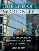 Sim, Stuart - The End of Modernity: What the Financial and Environmental Crisis is Really Telling Us - 9780748640355 - V9780748640355