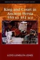 Llewellyn, Lloyd - King and Court in Ancient Persia, 559 to 331 B.C.E. (Debates and Documents in Ancient History) - 9780748641253 - V9780748641253