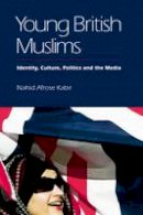 Kabir, Nahid Afrose - Young British Muslims: Identity, Culture, Politics, and the Media - 9780748641338 - V9780748641338