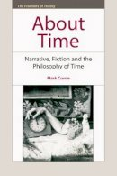 Currie, Mark - About Time: Narrative, Fiction and the Philosophy of Time (The Frontiers of Theory) - 9780748642465 - V9780748642465