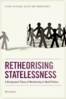 Staples, Kelly - Retheorising Statelessness: A Background Theory of Membership in World Politics (Studies in Global Justice and Human Rights) - 9780748642779 - V9780748642779