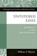 Weaver, William - Untutored Lines: The Making of the English Epyllion (Edinburgh Critical Studies in Renaissance Culture) - 9780748644650 - V9780748644650