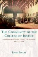 Finlay, John - The Community of the College of Justice: Edinburgh and the Court of Session, 1687-1808 - 9780748645770 - V9780748645770