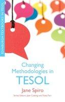 Spiro, Jane - Changing Methodologies in TESOL (Edinburgh Textbooks in TESOL) - 9780748646197 - V9780748646197