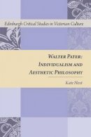 Hext, Kate - Walter Pater: Individualism and Aesthetic Philosophy (Edinburgh Critical Studies in Victorian Culture) - 9780748646258 - V9780748646258