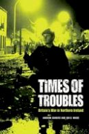 Sanders, Andrew - Times of Troubles: Britain's War in Northern Ireland - 9780748646562 - V9780748646562
