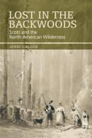 Calder, Jenni - Lost in the Backwoods: Scots and the North American Wilderness - 9780748647392 - V9780748647392