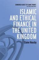 Housby, Elaine - Islamic and Ethical Finance in the United Kingdom (Edinburgh Guides to Islamic Finance) - 9780748648955 - V9780748648955