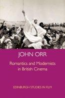 Orr, John - Romantics and Modernists in British Cinema (Edinburgh Studies in Film) - 9780748649372 - V9780748649372