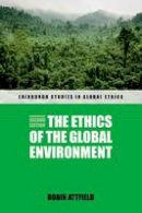 Attfield, Robin - The Ethics of the Global Environment (Edinburgh Studies in Global Ethics EUP) - 9780748654802 - V9780748654802