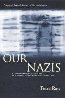Rau, Petra - Our Nazis: Representations of Fascism in Contemporary Literature and Film (Edinburgh Critical Studies in War and Culture) - 9780748668649 - V9780748668649