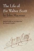 Grader, Daniel - The Life of Sir Walter Scott by John Macrone: Edited with an Introduction by Daniel Grader - 9780748669912 - V9780748669912