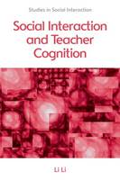 Li, Li - Social Interaction and Teacher Cognition (Studies in Social Interaction) - 9780748675753 - V9780748675753