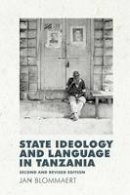 Blommaert, Jan - State Ideology and Language in Tanzania - 9780748675791 - V9780748675791
