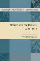 Despotopoulou, Anna - Women and the Railway, 1850-1915 (Edinburgh Critical Studies in Victorian Culture EUP) - 9780748676941 - V9780748676941