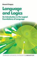 Gregory, Howard - Language and Logics: An Introduction to the Logical Foundations of Language (Edinburgh Advanced Textbooks in Linguistics EUP) - 9780748691630 - V9780748691630