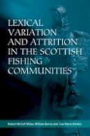 McColl Millar, Robert, Barras, William, Bonnici, Lisa Marie - Lexical Variation and Attrition in the Scottish Fishing Communities - 9780748691777 - V9780748691777
